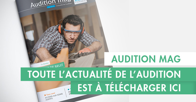 Consultez le dernier numéro du magazine Audition Mag